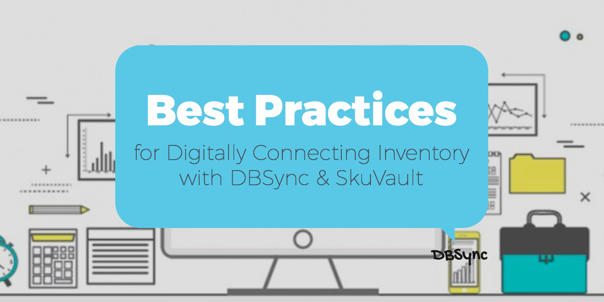 Best Practices for Digitally Connecting Inventory with DBSync & SkuVault