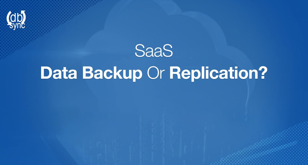 SaaS data backup or replication? Which solution is right for you?