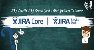 JIRA Core VS JIRA Service Desk: What do you need to choose